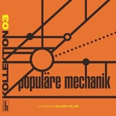 27/01/2015 : POPULARE MECHANIK - Kollektion 03 Compiled By Holger Hiller: