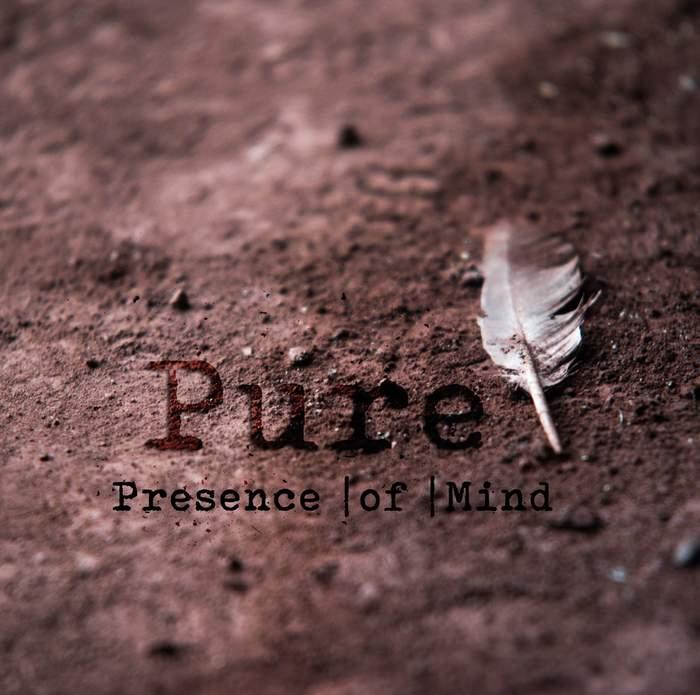 11/12/2016 : PRESENCE I OF I MIND - Pure