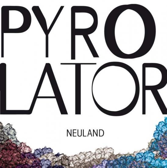 05/12/2011 : PYROLATOR - Neuland