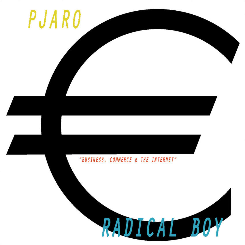08/01/2016 : RADICAL BOYS/PJARO - Business, Commerce and the Internet