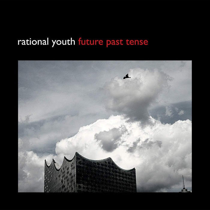 10/12/2016 : RATIONAL YOUTH - Future Past Tense