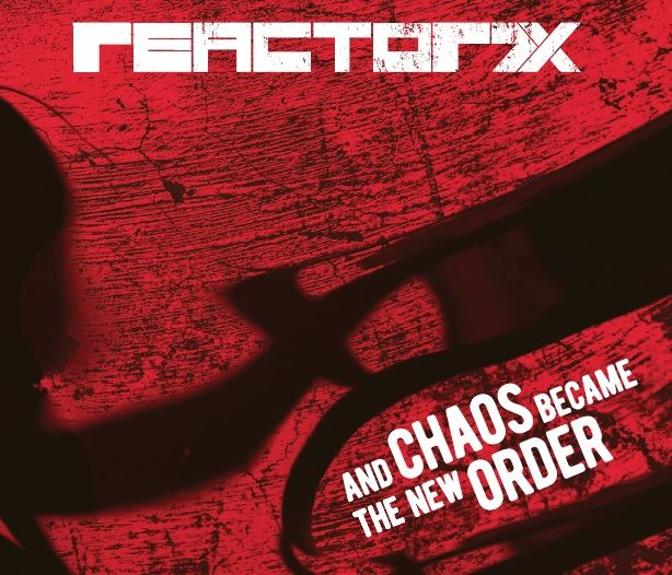 09/08/2018 : REACTOR7X - And Chaos Bacame The New Order