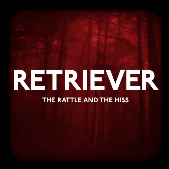 20/06/2011 : RETRIEVER - The Rattle and the Hiss