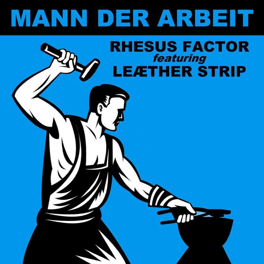 27/11/2015 : RHESUS FACTOR FEATURING LEATHER STRIP - Mann Der Arbeit