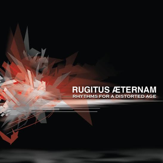 17/08/2014 : RUGITUS AETERNAM - RHYTHMS FOR A DISTORTED AGE