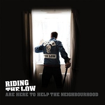 11/12/2016 : RIDING THE LOW - Are Here To Help The Neighbourhood: