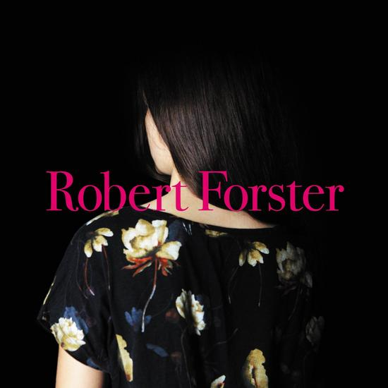 18/09/2015 : ROBERT FORSTER - Songs To Play