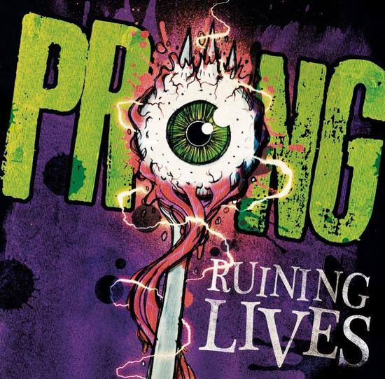 08/04/2014 : PRONG - Ruining Lives