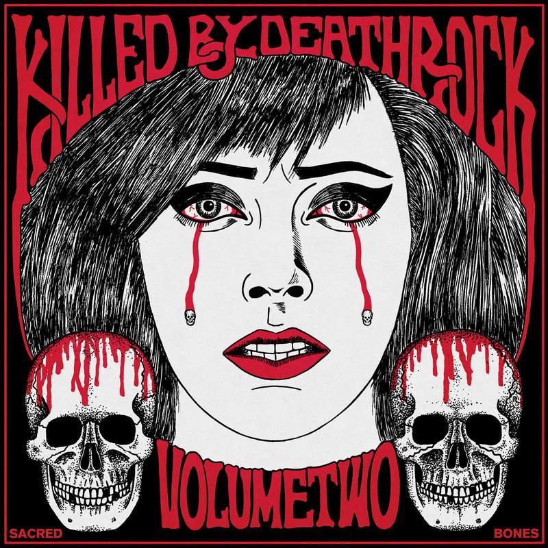 NEWS Sacred Bones Records announces Killed By Deathrock Vol. 2 compilation LP