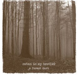 11/08/2011 : SATAN IS MY BROTHER - A Forest Dark