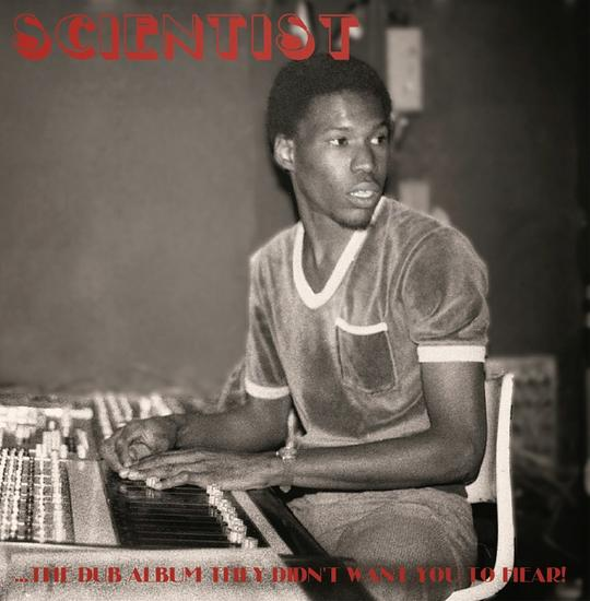 20/03/2015 : SCIENTIST - The Dub Album They Didn't Want You To Hear