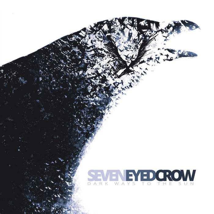 10/12/2016 : SEVEN EYED CROW - Dark Ways to the Sun