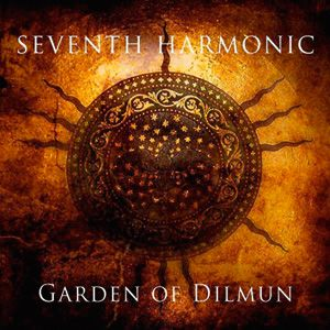 07/06/2011 : SEVENTH HARMONIC - Garden Of Dilmun