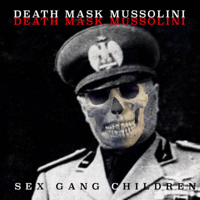 NEWS SEX GANG CHILDREN PREMIERE NEW SINGLE - DEATH MASK MUSSOLINI