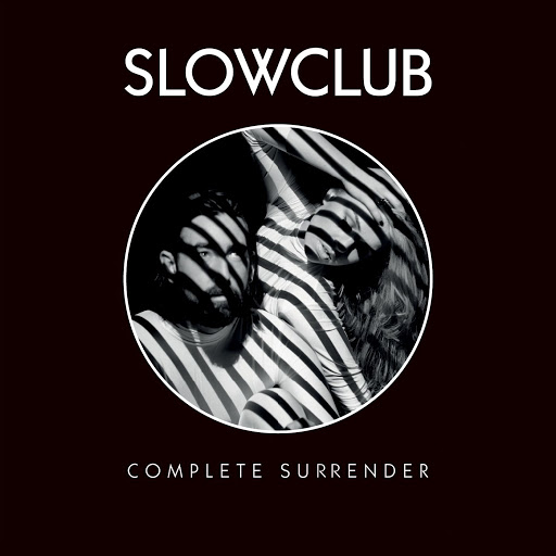 03/10/2014 : SLOW CLUB - Complete Surrender