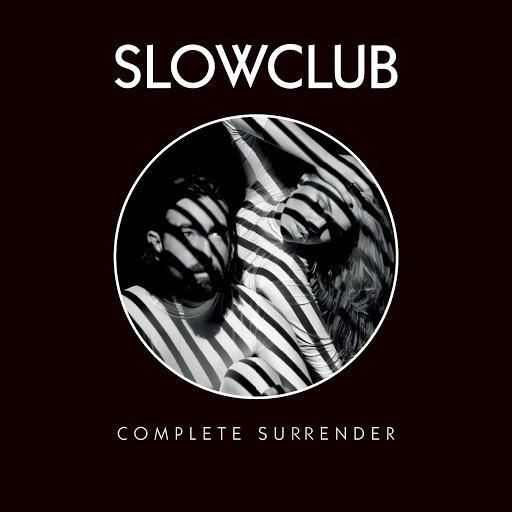 03/10/2014 : SLOW CLUB - Complete Surrender
