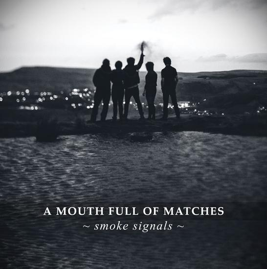 15/07/2014 : A MOUTH FULL OF MATCHES - Smoke SIgnals EP