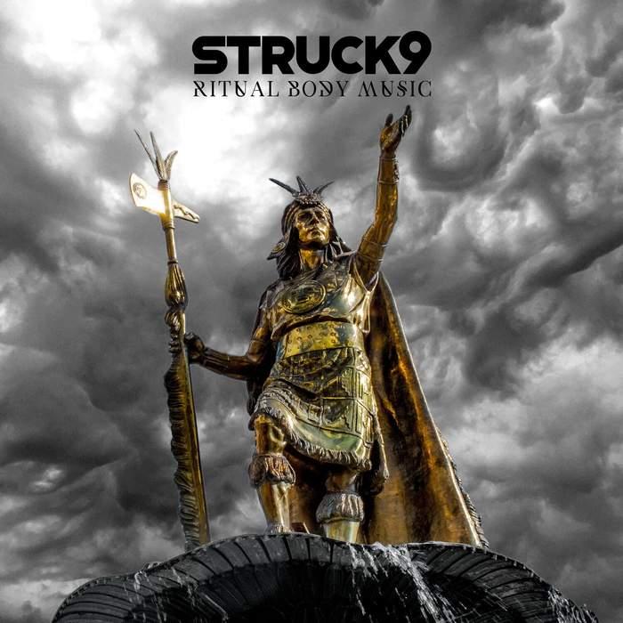 07/05/2018 : STRUCK9 - Ritual Body Music