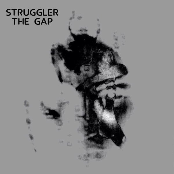 26/10/2017 : STRUGGLER - The Gap