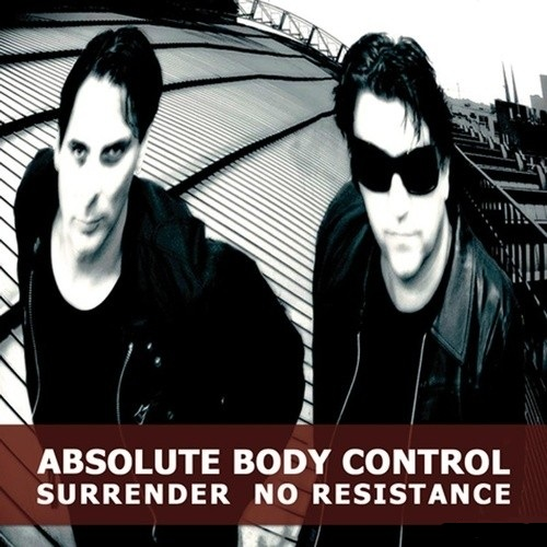 06/06/2011 : ABSOLUTE BODY CONTROL - Surrender No Resistance EP