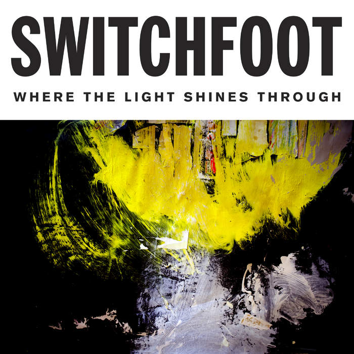 10/12/2016 : SWITCHFOOT - When the Light Shines Through