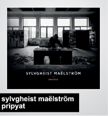 24/04/2014 : SYLVGHEIST MAËLSTRÖM - Pripyat