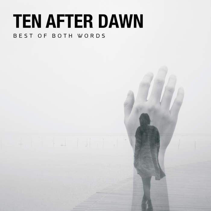 10/04/2017 : TEN AFTER DAWN - Best Of Both Words