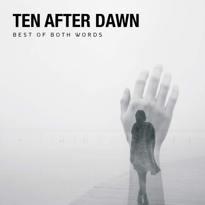 10/04/2017 : TEN AFTER DAWN - Best Of Both Words