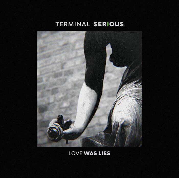 18/04/2021 : TERMINAL SERIOUS - Love Was Lies