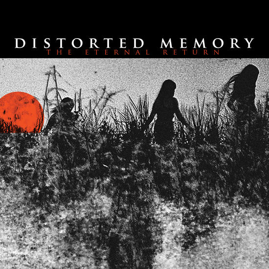13/08/2013 : DISTORTED MEMORY - The Eternal Return