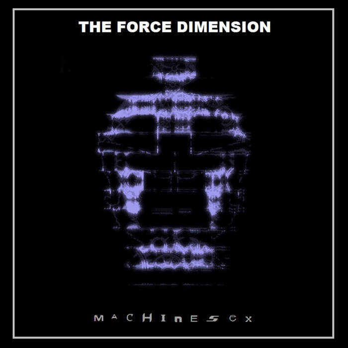 22/01/2017 : THE FORCE DIMENSION - Machine Sex