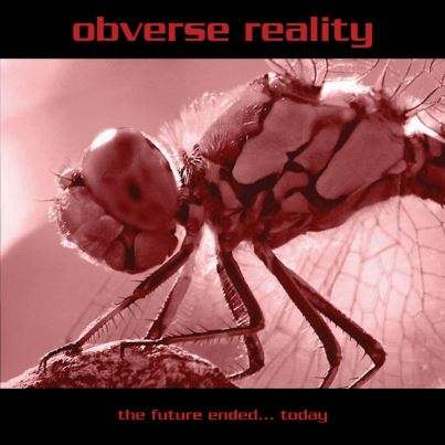 04/10/2012 : OBVERSE REALITY - The Future Ended... Today