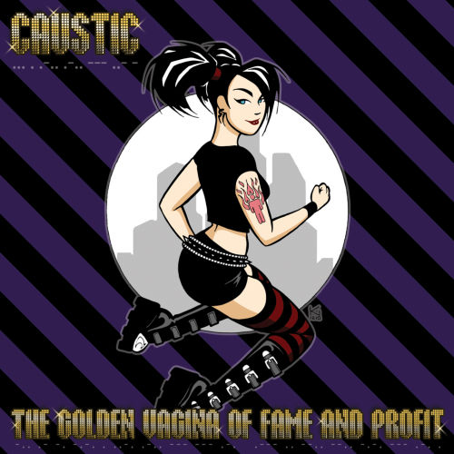 07/06/2011 : CAUSTIC - The golden vagina of fame and profit