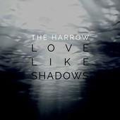 02/09/2015 : THE HARROW - Love Like Shadows