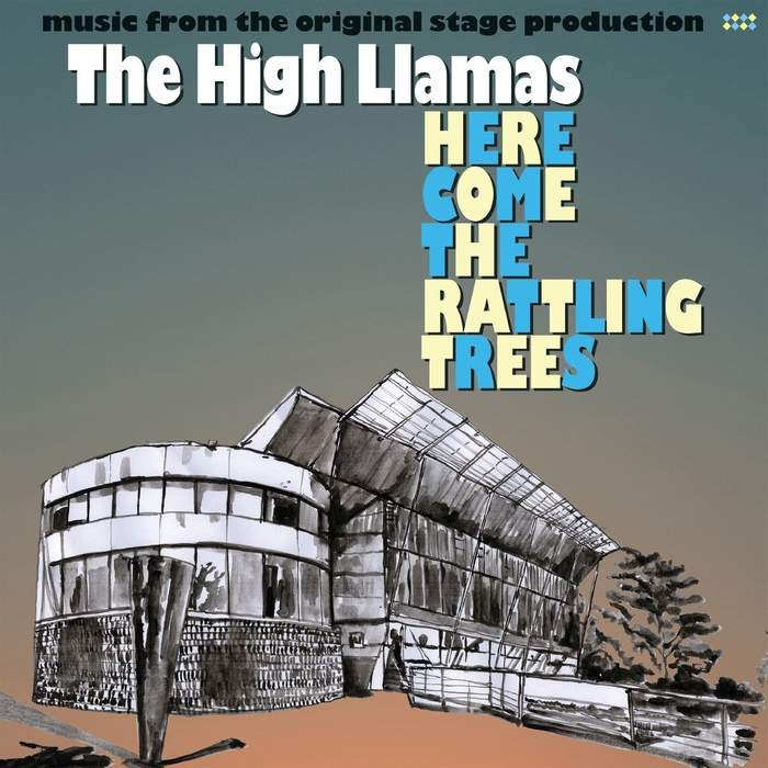 10/12/2016 : THE HIGH LLAMAS - Here Come The Rattling Trees