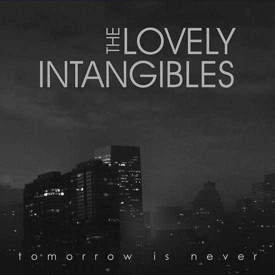 02/11/2015 : THE LOVELY INTANGIBLES - Tomorrow Is Never