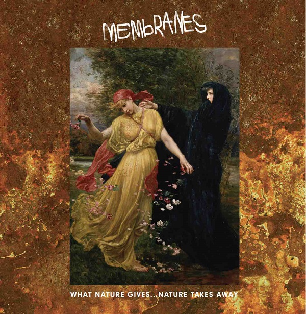 24/04/2019 : THE MEMBRANES - What Nature Gives… Nature Takes Away