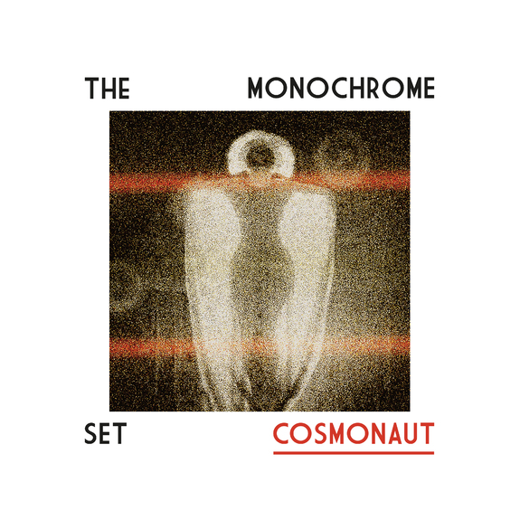 11/12/2016 : THE MONOCHROME SET - Cosmonaut