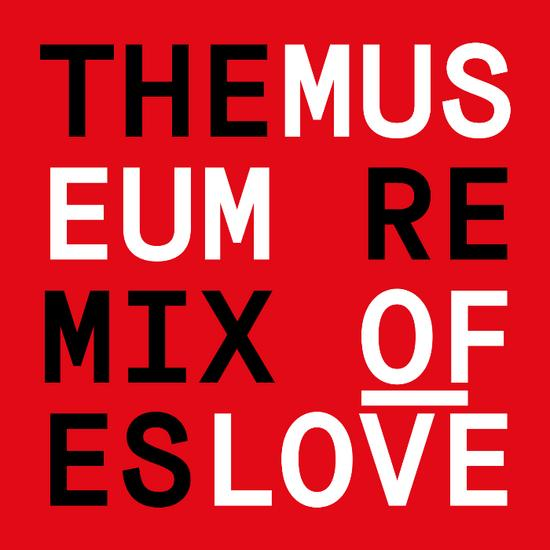 04/08/2015 : THE MUSEUM OF LOVE - The Remixes
