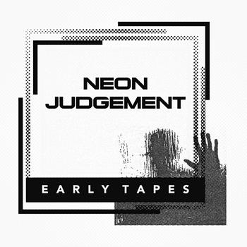 16/05/2011 : THE NEON JUDGEMENT - Early Tapes