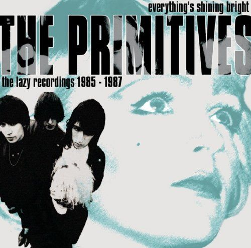 18/11/2013 : THE PRIMITIVES - Everything's Shining Bright – The Lazy Recordings 1985-1987