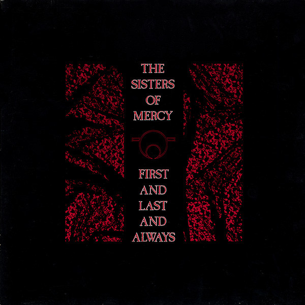 19/11/2018 : THE SISTERS OF MERCY - First And Last And Always