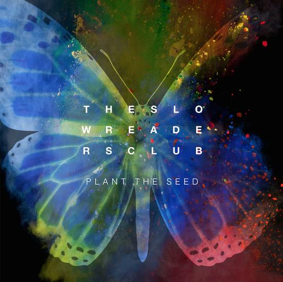 18/10/2015 : THE SLOW READERS CLUB - Plant The Seed