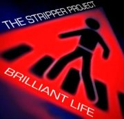 04/11/2012 : THE STRIPPER PROJECT - Brilliant Life