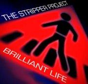 04/11/2012 : THE STRIPPER PROJECT - Brilliant Life