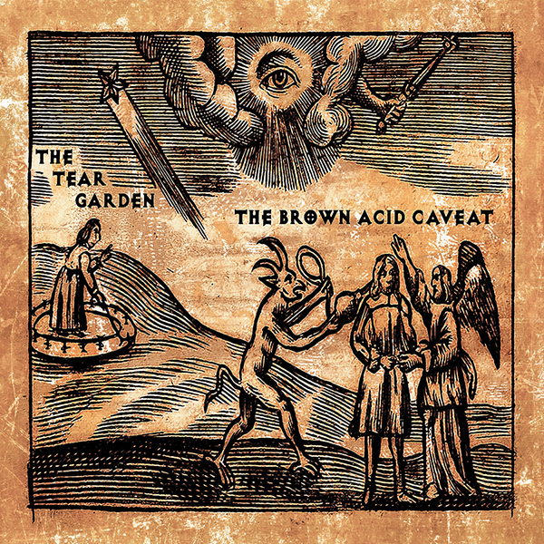 05/10/2017 : THE TEAR GARDEN - The Brown Acid Caveat