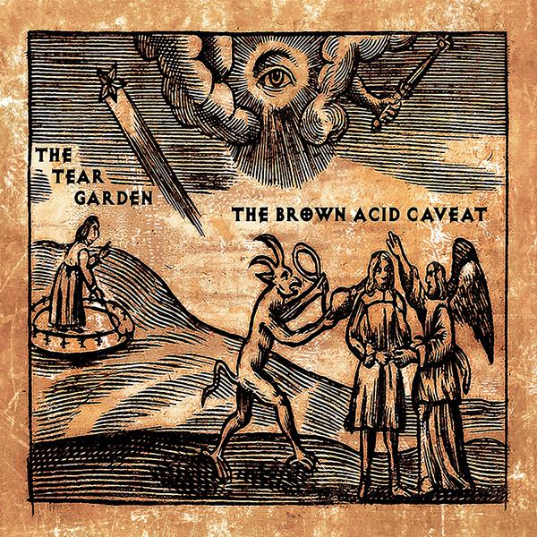 05/10/2017 : THE TEAR GARDEN - The Brown Acid Caveat
