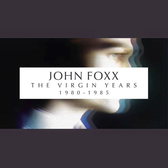 16/09/2014 : JOHN FOXX - The Virgin Years 1981-1985 Box set