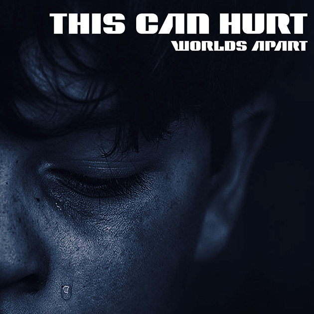 04/06/2019 : THIS CAN HURT - Worlds Apart