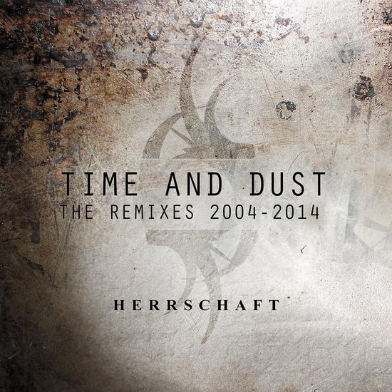08/01/2015 : HERRSCHAFT - Time and Dust - The Remixes 2004-2014